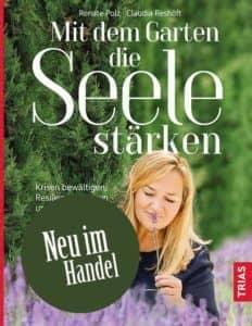 Mit dem Garten die Seele stärken Gartenbuch Renate Polz Familienaufstellung Life Coach Naturcoach Energetik Krisen und Stressbewältigen